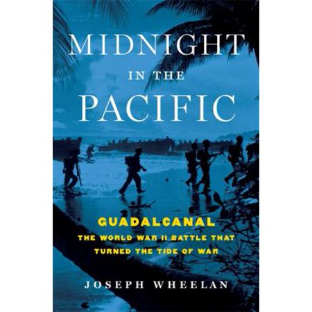 Midnight In The Pacific  Guadalcanal   The World War Ii Battle That Turned The Tide Of War