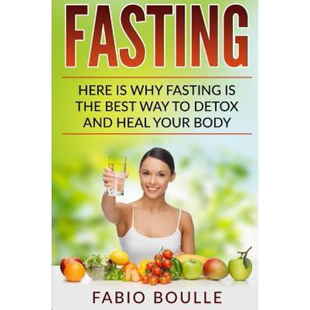 Fasting : Here Is Why Fasting Is The Best Way To Detox And Heal Your