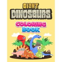 """Giant Dinosaurs Coloring Book : Coloring Book for Kids 2-6: BIG Dinosaur 8.5""""x11"""" Coloring Book for Boys and Girls.Enter the jurassic world with over 50 Geants Adorable and Cute Dinosaurs to color in, easy & suitable for Toddlers, no Complex drawing.. (Paperback)"""