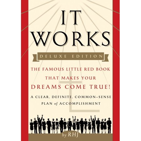 It Works DELUXE EDITION : The Famous Little Red Book That Makes Your Dreams Come True!
