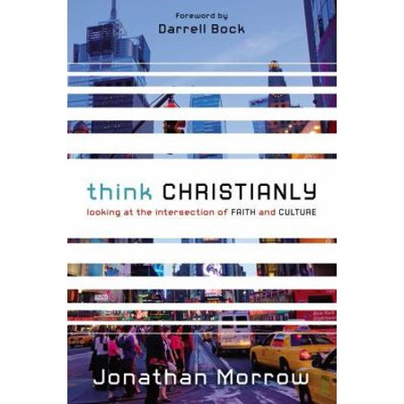 Think Christianly  Looking At The Intersection Of Faith And Culture