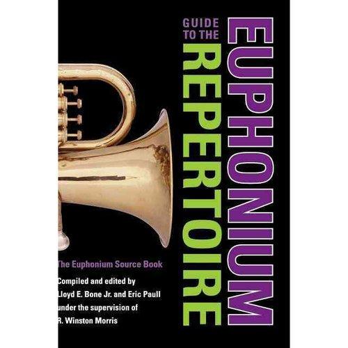 Guide to the Euphonium Repertoire: The Euphonium Source Book