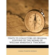 Hints to Collectors of Original Editions of the Works of William Makepeace Thackeray
