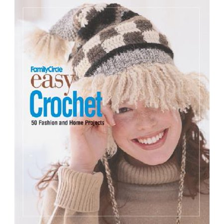 Family Circle Easy Crochet : 50 Fashion and Home Projects