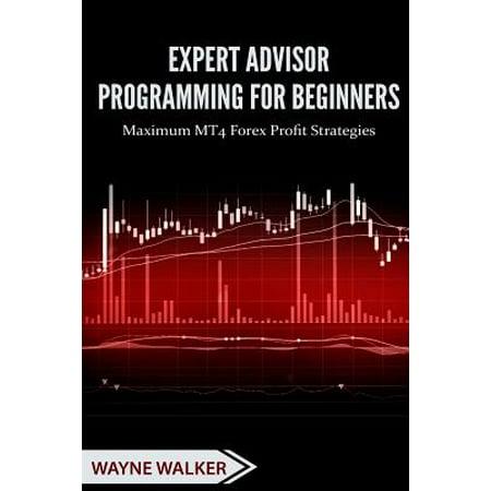 Expert Advisor Programming for Beginners : Maximum Mt4 Forex Profit
