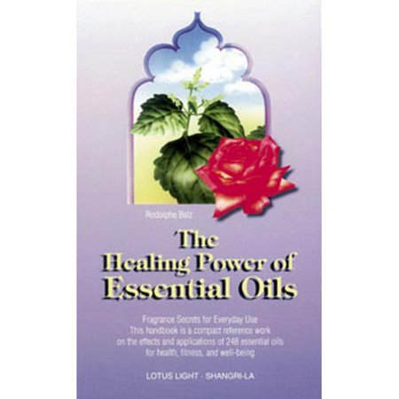 The Healing Power of Essential Oils: Fragrance Secrets of Everyday Use This Handbook Is a Compact Reference Work in the Effects and Application of 248 Essential Oils for Health, Fitness,