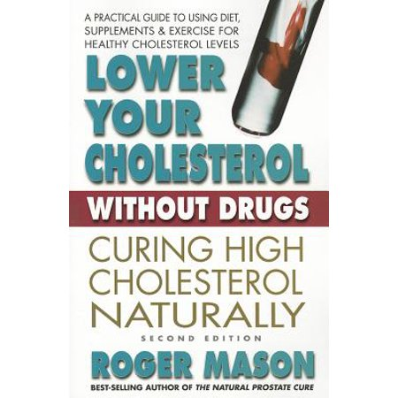 Lower Your Cholesterol Without Drugs, Second Edition : Curing High Cholesterol