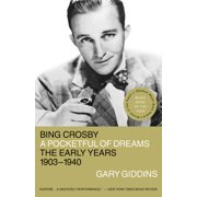 Bing Crosby : A Pocketful of Dreams - The Early Years 1903 - 1940