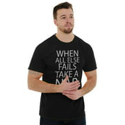 Nap Short Sleeve T-Shirt Tees Tshirts When All Else Fails Lazy College Gift