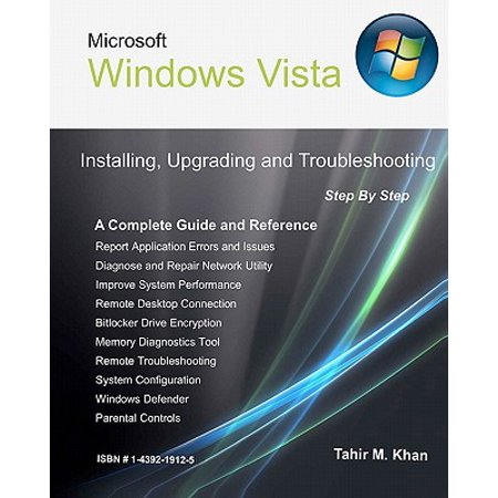 Microsoft Windows Vista : Installing, Upgrading, and Troubleshooting. Step by Step, a Complete Guide and