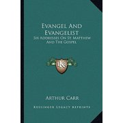 Evangel and Evangelist : Six Addresses on St. Matthew and the Gospel