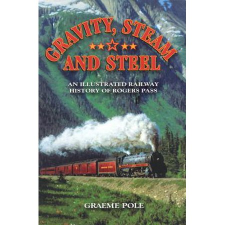 Canadian Pacific Steam Engine - Gravity, Steam, and Steel : An Illustrated History of Rogers Pass on the Canadian Pacific Railway