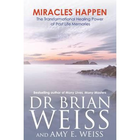 Miracles Happen : The Transformational Healing Power of Past Life Memories. Brian L. Weiss, Amy E. - The Weiss Life Halloween