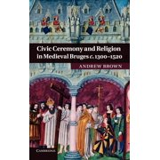 Civic Ceremony and Religion in Medieval Bruges C. 1300-1520