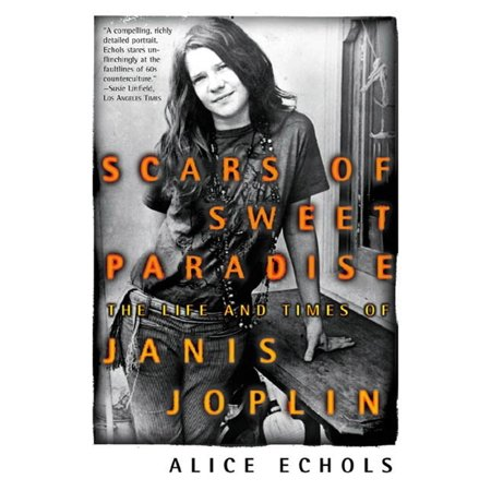 Scars of Sweet Paradise : The Life and Times of Janis
