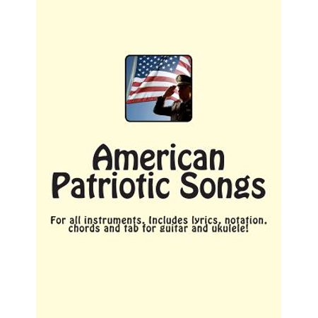 American Patriotic Songs : For All Instruments. Includes Guitar and Ukulele Tab!