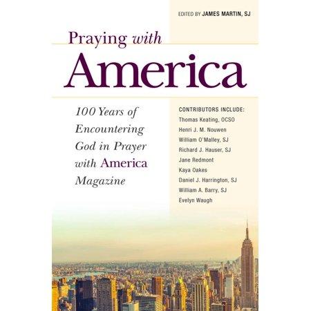 Praying with America : 100 Years of Encountering God in Prayer with America Magazine (Where To Retire Magazine)