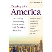 Praying with America : 100 Years of Encountering God in Prayer with America Magazine