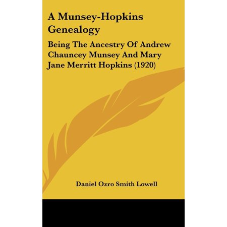 A Munsey-Hopkins Genealogy : Being the Ancestry of Andrew Chauncey Munsey and Mary Jane Merritt Hopkins