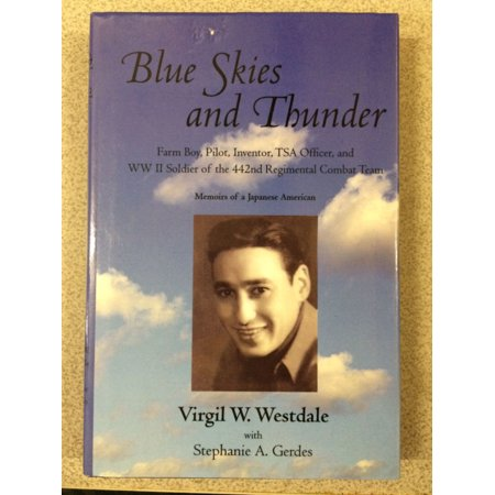 Blue Skies And Thunder  Farm Boy  Pilot  Inventor  Tsa Officer  And Ww Ii Soldier Of The 442Nd Regimental Combat Team