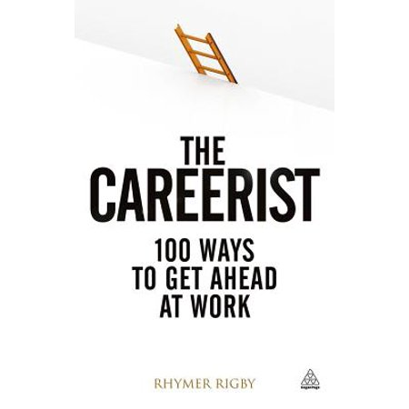 The Careerist : Over 100 Ways to Get Ahead at