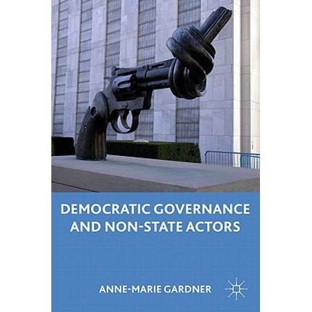 Democratic Governance and Non-State Actors (Bureaucracy In A Democratic State A Governance Perspective)