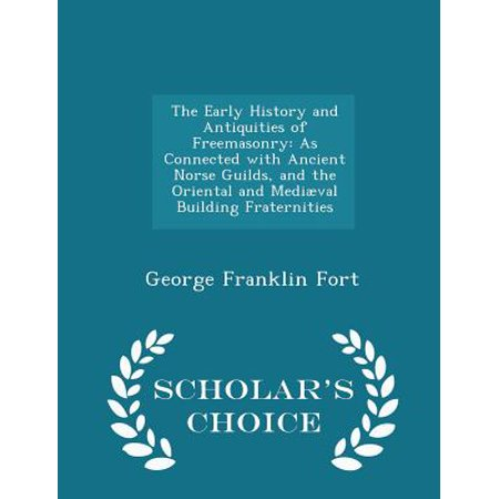 The Early History and Antiquities of Freemasonry: As Connected with Ancient Norse Guilds, and the Oriental and Mediaeval Building Fraternities - Schol