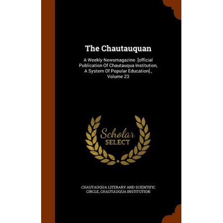 The Chautauquan : A Weekly Newsmagazine. [Official Publication of Chautauqua Institution, a System of Popular Education]., Volume