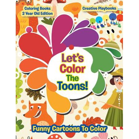 Lets Color the Toons! Funny Cartoons to Color - Coloring Books 2 Year Old Edition](Funny Halloween Political Cartoons)