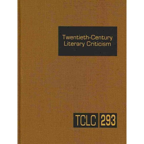 Twentieth Century Literary Criticism: Criticism of the Works of Novelists, Poets, Playwrights, Short Story Writers, and Other Creative Writers Who Lived Between 1900 and 1999, from the Fir