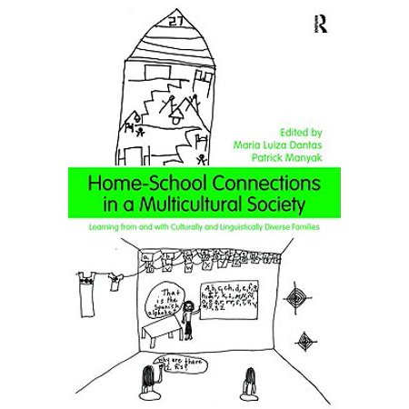 Home-School Connections in a Multicultural Society : Learning from and with Culturally and Linguistically Diverse (Working With Culturally And Linguistically Diverse Families)