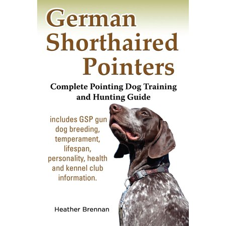 German Shorthaired Pointers: Complete Pointing Dog Training and Hunting Guide - eBook