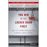 You Win in the Locker Room First: The 7 C's to Build a Winning Team in Business, Sports, and Life (Hardcover)