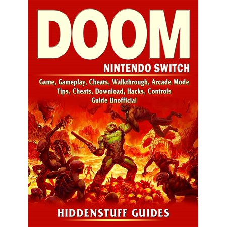 Doom Nintendo Switch Game, Gameplay, Cheats, Walkthrough, Arcade Mode,  Tips, Cheats, Download, Hacks, Controls, Guide Unofficial - eBook
