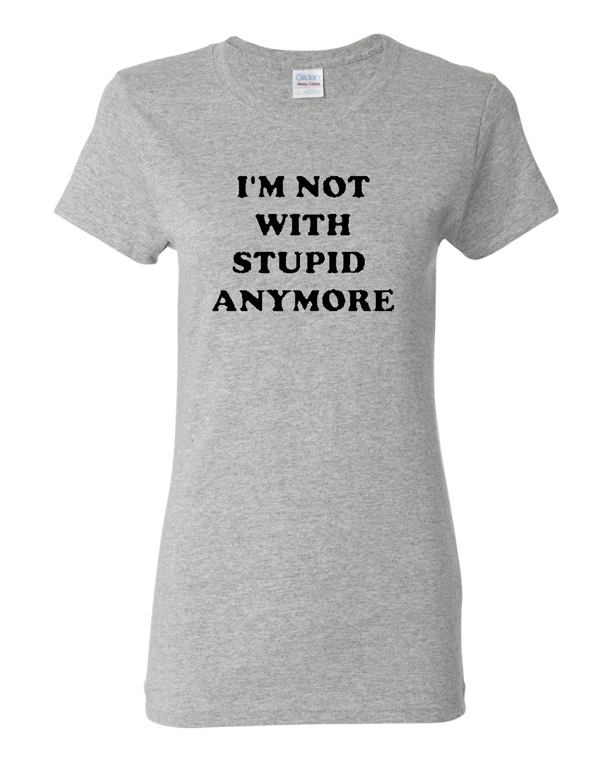 Ladies I'm Not With Stupid Anymore Funny Humor T-Shirt Tee