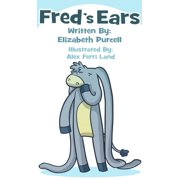 Fred's Ears: When He Hides His Big Floppy Ears His Friends Can't Find Him - eBook