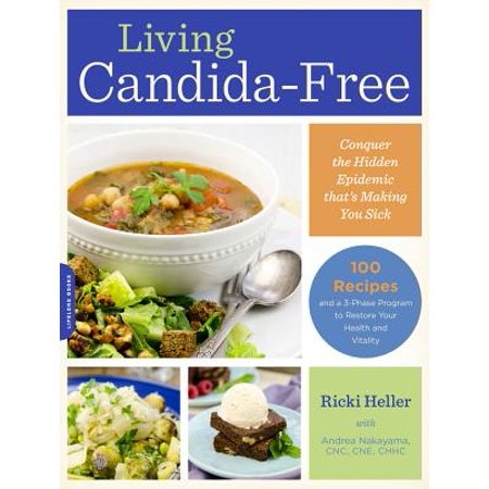 living candida free 100 recipes and a 3 stage program to restore