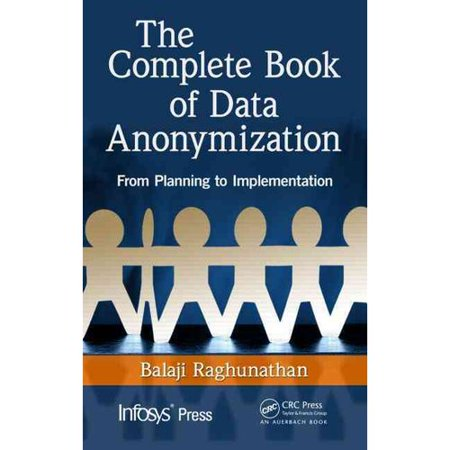 The Complete Book Of Data Anonymization  From Planning To Implementation