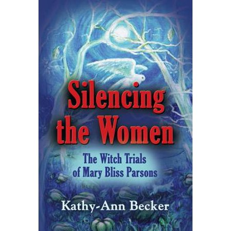 Silencing the Women : The Witch Trials of Mary Bliss