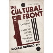 The Cultural Front : The Laboring of American Culture in the Twentieth Century