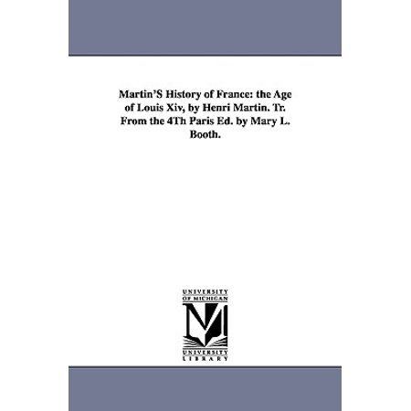 Martin's History of France : The Age of Louis XIV, by Henri Martin. Tr. from the 4th Paris Ed. by Mary L. (Booth Martin Cannabis A History Ch 13)