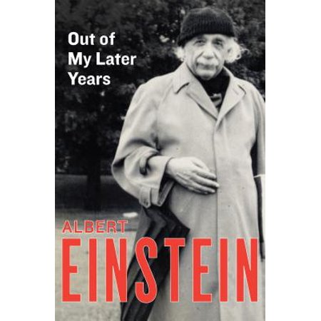 Out of My Later Years : The Scientist, Philosopher, and Man Portrayed Through His Own
