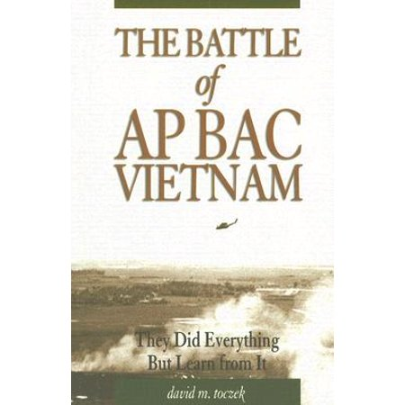 The Battle of AP Bac, Vietnam : They Did Everything But Learn from