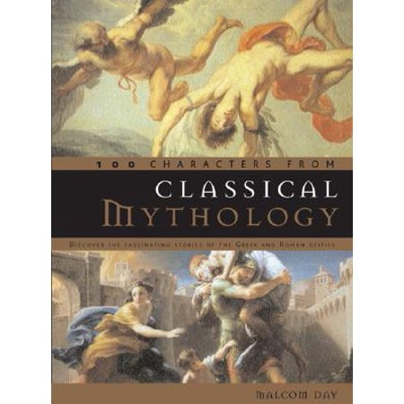 100 Characters from Classical Mythology : Discover the Fascinating Stories of the Greek and Roman Deities