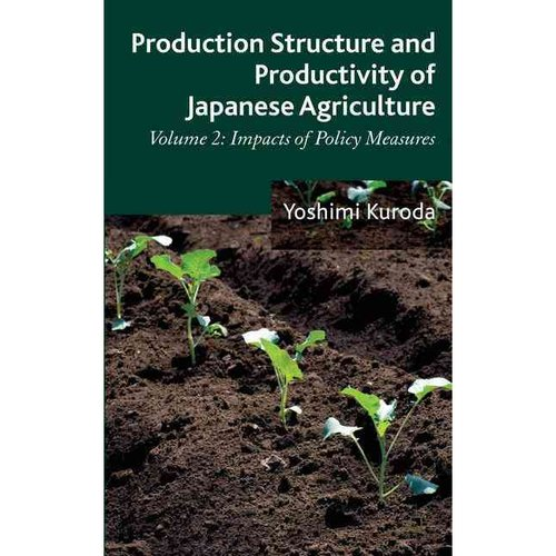 Production Structure and Productivity of Japanese Agriculture: Impacts of Policy Measures