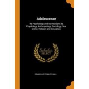 Adolescence: Its Psychology and Its Relations to Physiology, Anthropology, Sociology, Sex, Crime, Religion and Education Paperback