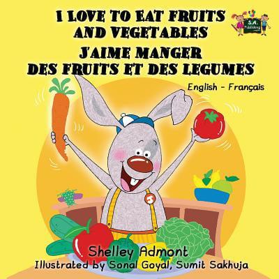 I Love to Eat Fruits and Vegetables j'Aime Manger Des Fruits Et Des Legumes : English French Bilingual Edition