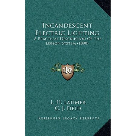 Incandescent Electric Lighting : A Practical Description of the Edison System (1890)