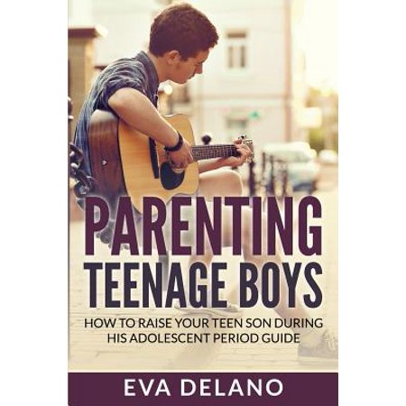 Parenting Teenage Boys : How to Raise Your Teen Son During His Adolescent Period Guide](Teenage Halloween Games Teens)