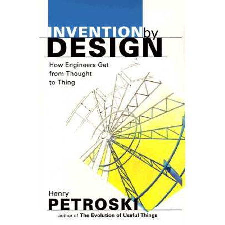 Invention by Design : How Engineers Get from Thought to (Golden Thoughts Design)